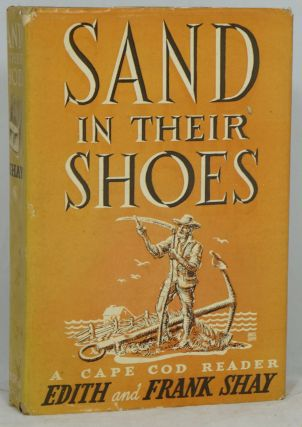Sand In Their Shoes: A Cape Cod Reader. Edith Shay, Frank Shay