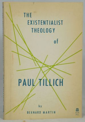 The Existentialist Theology of Paul Tillich. Bernard Martin