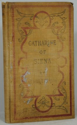 Catharine of Siena, an Ancient Lay Preacher: A Story of Sanctified Womanhood and Power in Prayer....