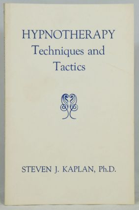 Hypnotherapy Techniques and Tactics. Steven J. Kaplan