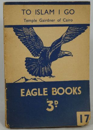 To Islam I Go: Temple Gairdner of Cairo (Eagle Books: True Stories of Real People No. 17). I. Smith