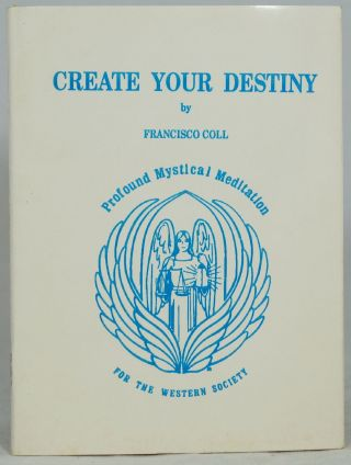 Create Your Destiny: Profound Mystical Meditation for the Western Society. Francisco Coll