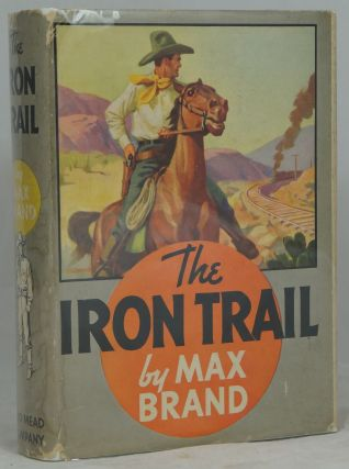 The Iron Trail. Max Brand, Frederick Schiller Faust.