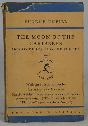 The Moon of the Caribbees and Six Other Plays of the Sea. Eugene G. O'Neill, George Jean Nathan,...