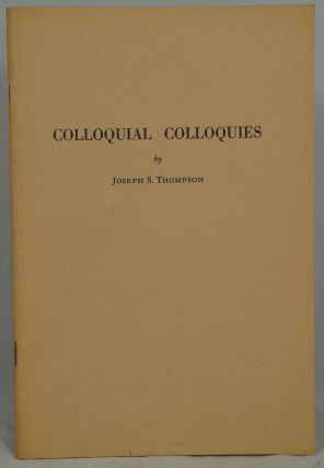 Colloquial Colloquies. Joseph S. Thompson