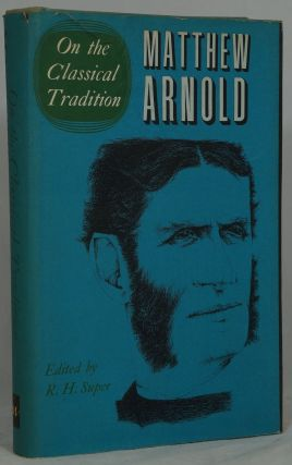 On the Classical Tradition (The Complete Prose Works of Matthew Arnold, Volume I). Matthew...