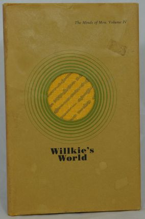 Willkie's World (The Minds of Men: Volume IV). Elizabeth Eyles, Wendell Willkie