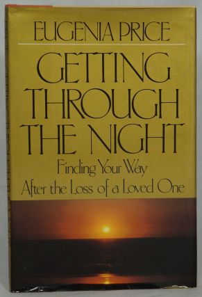 Getting Through the Night: Finding Your Way After the Loss of a Loved One. Eugenia Price