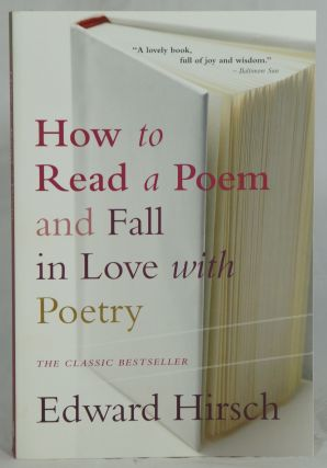 How to Read a Poem and Fall in Love with Poetry. Edward Hirsch