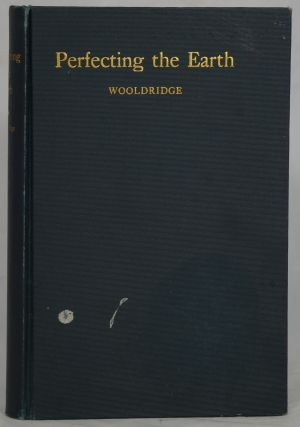 Perfecting the Earth: A Piece of Possible History. C. W. Wooldridge.