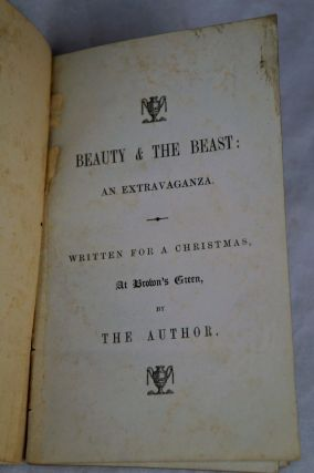 Beauty & the Beast: An Extravaganza. Written for a Christmas, At Brown's Green, by the Author.