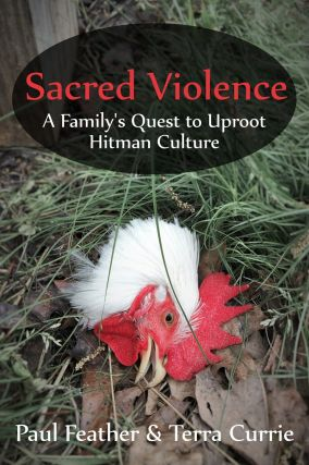 Sacred Violence: A Family's Quest to Uproot Hitman Culture. Paul Feather, Terra Currie