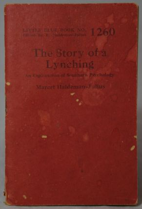 The Story of a Lynching: An Exploration of Southern Psychology (Little Blue Book No. 1260)....