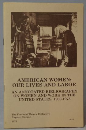 American Women: Our Lives and Labor -- An Annotated Bibliography on Women and Work in the United...