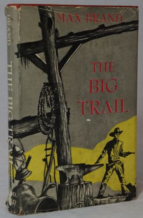The Big Trail. Max Brand, Frederick Faust.