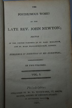The Posthumous Works of the Late Rev. John Newton; Rector of the United Parishes of St. Mary...