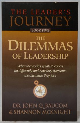 The Leader's Journey Book Five: The Dilemmas of Leadership. John Q. Baucom, Shannon McKnight