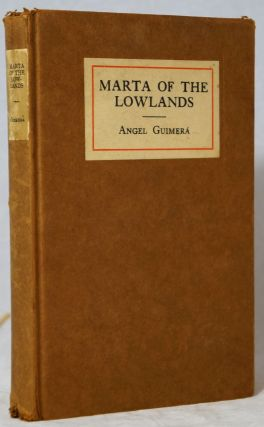 Marta of the Lowlands (Terra Baixa): A Play in Three Acts. Angel Guimera, Jose Echegaray, Wallace...