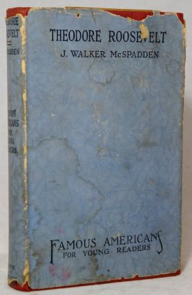 The Story of Theodore Roosevelt (Famous Americans for Young Readers). J. Walker McSpadden