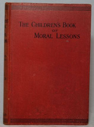 The Children's Book of Moral Lessons (Third Series). F. J. Gould