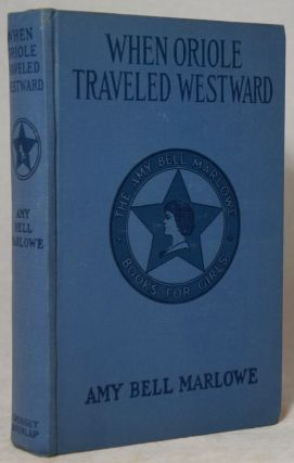 When Oriole Traveled Westward. Amy Bell Marlowe