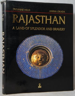 Rajasthan: A Land of Splendor and Bravery. Suzanne Held, Amina Okada.