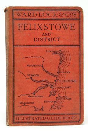 A Pictorial and Descriptive Guide to Felixstowe, Dovercourt, Harwich, The River Orwell, Ipswich, Etc