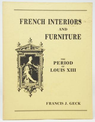 French Interiors and Furniture: The Period of Louis XIII. Francis J. Geck