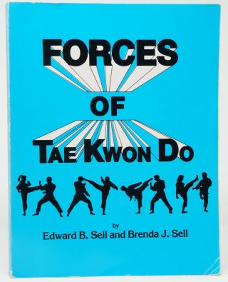 Forces of Tae Kwon Do. Edward B. Sell, Brenda J