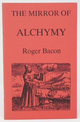 The Mirror of Alchymy [Alchemy]. Roger Bacon, Dr. Michael Charles
