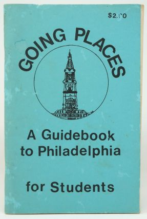 Going Places: A Guidebook to Philadelphia for Students