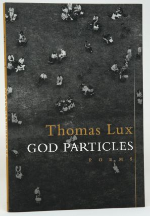 God Particles. Thomas Lux