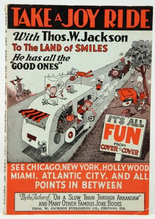 Take a Joy Ride with Thos. W. Jackson to the Land of Smiles. He Has All the Good Ones. See...