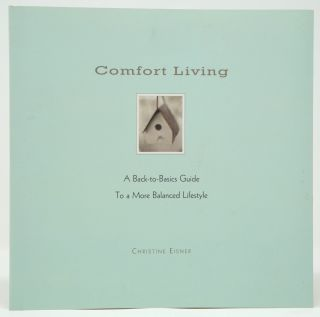 Comfort Living: A Back-to-Basics Guide to a More Balanced Lifestyle. Christine Eisner