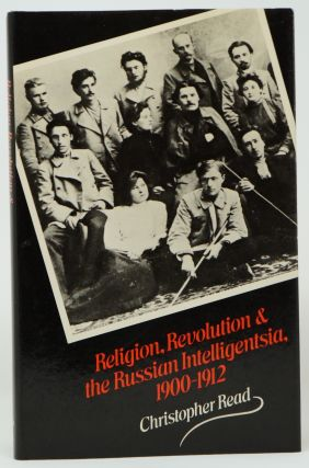 Religion, Revolution and the Russian Intelligentsia, 1900-1912: The Vekhi Debate and Its...