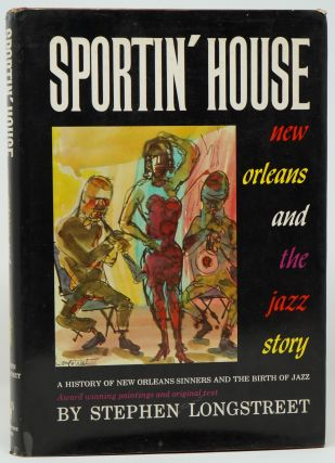 Sportin' House: A History of the New Orleans Sinners and the Birth of Jazz. Stephen Longstreet