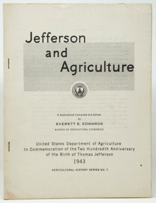 Jefferson and Agriculture: A Sourcebook [Agricultural History Series No. 7]. Everett E. Edwards