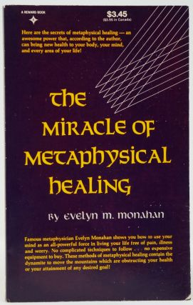 The Miracle of Metaphysical Healing. Evelyn M. Monahan.