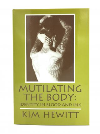 Mutilating the Body: Identity in Blood and Ink. Kim Hewitt.