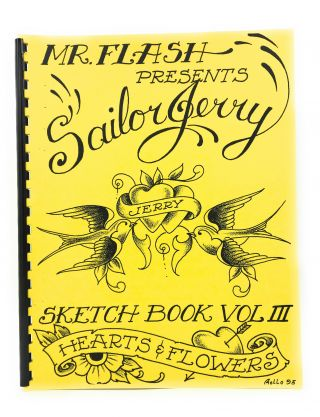Mr. Flash Presents Sailor Jerry Sketchbook Vol. III: Hearts & Flowers. Sailor Jerry, Norman Keith...