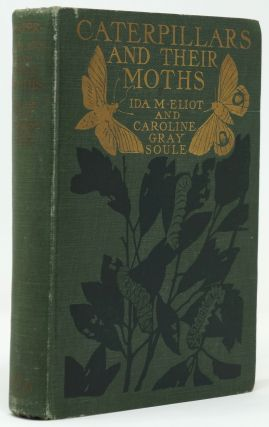 Caterpillars and Their Moths. Ida Mitchell Eliot, Caroline Gray Soule, Edith Eliot, Photos.