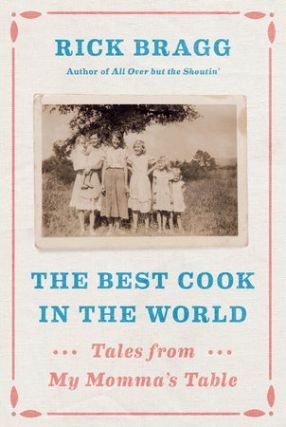 Signed] The Best Cook in the World: Tales from My Momma's Table. Rick Bragg