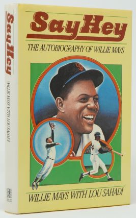 Say Hey: The Autobiography of Willie Mays. Willie Mays, Lou Sahadi.