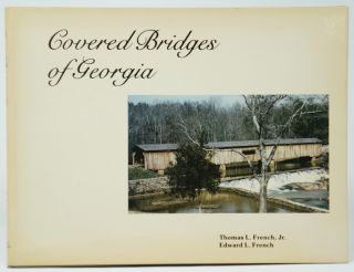 Covered Bridges of Georgia. Thomas L. French Jr., Edward L. French