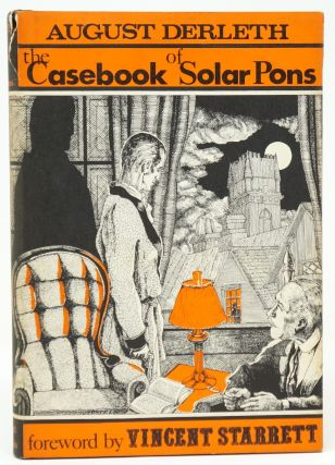 The Casebook of Solar Pons. August Derleth, Vincent Starrett, Intro.