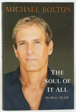 The Soul of It All: My Music, My Life. Michael Bolton.