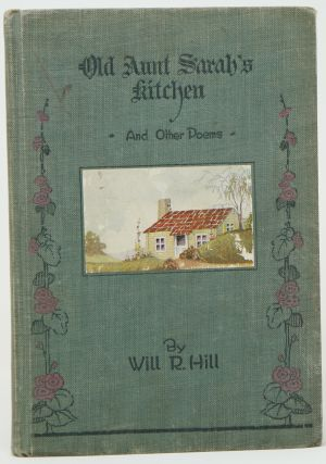 Old Aunt Sarah's Kitchen and Other Poems. Will R. Hill