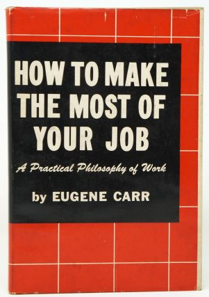 How to Make the Most of Your Job. Eugene Carr