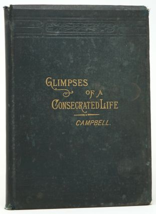 Glimpses into the Consecrated Life of Emily Frances Campbell. A. H. Campbell, Emily Frances...