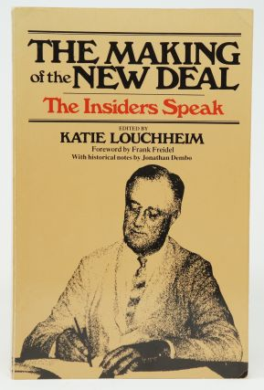 The Making of the New Deal: The Insiders Speak. Katie Louchheim, Frank Freidel, Jonathan Dembo,...